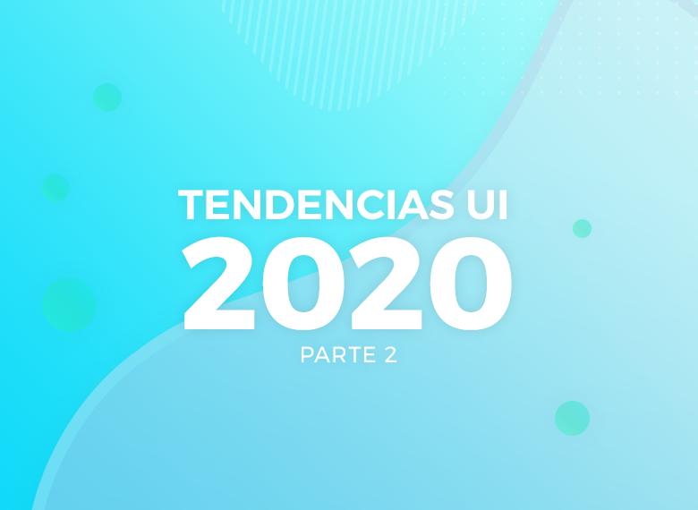 5 Tendencias en diseño de interfaz UI para el 2020 parte 2